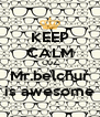KEEP CALM CUZ Mr.belchur is awesome - Personalised Poster A4 size