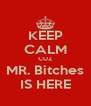 KEEP CALM CUZ MR. Bitches IS HERE - Personalised Poster A4 size