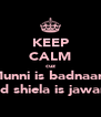 KEEP CALM cuz Munni is badnaam nd shiela is jawan - Personalised Poster A4 size