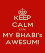 KEEP CALM CUZ MY BHABI's AWESUM! - Personalised Poster A4 size
