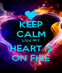 KEEP CALM CUZ MY HEART IS ON FIRE - Personalised Poster A4 size