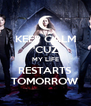 KEEP CALM 'CUZ MY LIFE RESTARTS TOMORROW - Personalised Poster A4 size