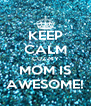 KEEP CALM CUZ MY MOM IS AWESOME! - Personalised Poster A4 size