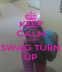 KEEP CALM CUZ MY SWAG TURN UP - Personalised Poster A4 size