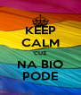 KEEP CALM 'CUZ NA BIO PODE - Personalised Poster A4 size
