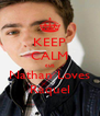 KEEP CALM cuz Nathan Loves Raquel - Personalised Poster A4 size