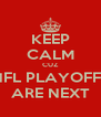 KEEP CALM CUZ NFL PLAYOFFS ARE NEXT - Personalised Poster A4 size