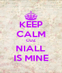 KEEP CALM CUZ NIALL IS MINE - Personalised Poster A4 size