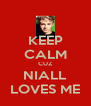 KEEP CALM CUZ NIALL LOVES ME - Personalised Poster A4 size