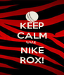 KEEP CALM CUZ  NIKE ROX! - Personalised Poster A4 size