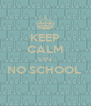 KEEP CALM CUZ NO SCHOOL   - Personalised Poster A4 size