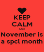 KEEP CALM Cuz November is a spcl month - Personalised Poster A4 size
