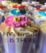 KEEP CALM CUZ NV's birthday  IS THERE - Personalised Poster A4 size