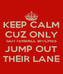 KEEP CALM CUZ ONLY GUTTERBALL BITCHES JUMP OUT THEIR LANE - Personalised Poster A4 size