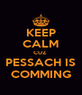 KEEP CALM CUZ  PESSACH IS COMMING - Personalised Poster A4 size