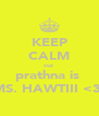 KEEP CALM cuz  prathna is  MS. HAWTIII <3  - Personalised Poster A4 size