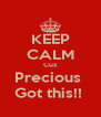 KEEP CALM Cuz Precious  Got this!!  - Personalised Poster A4 size