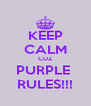 KEEP CALM CUZ PURPLE  RULES!!! - Personalised Poster A4 size