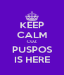 KEEP CALM CUZ PUSPOS IS HERE - Personalised Poster A4 size