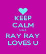 KEEP CALM CUZ RAY RAY LOVES U - Personalised Poster A4 size