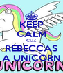 KEEP CALM CUZ REBECCAS A UNICORN - Personalised Poster A4 size