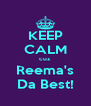 KEEP CALM cuz Reema's Da Best! - Personalised Poster A4 size