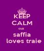 KEEP CALM cuz  saffia   loves traie - Personalised Poster A4 size
