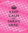KEEP CALM CUZ SARA'S HERE. - Personalised Poster A4 size