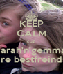 KEEP CALM cuz' sarah'n'gemma are bestfreinds - Personalised Poster A4 size
