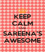 KEEP CALM CUZ SAREENA'S AWESOME - Personalised Poster A4 size
