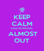 KEEP CALM CUZ SCHOOL  ALMOST OUT - Personalised Poster A4 size