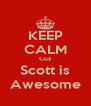 KEEP CALM Cuz Scott is Awesome - Personalised Poster A4 size