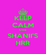 KEEP CALM CUZ SHANII'S HRR - Personalised Poster A4 size
