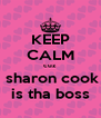 KEEP CALM cuz  sharon cook is tha boss - Personalised Poster A4 size