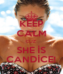 KEEP CALM CUZ' SHE İS CANDİCE! - Personalised Poster A4 size