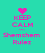 KEEP CALM cuz Shemshem  Rulez - Personalised Poster A4 size