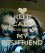 KEEP CALM CUZ SHE'S MY BESTFRIEND - Personalised Poster A4 size
