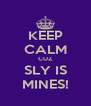KEEP CALM CUZ SLY IS MINES! - Personalised Poster A4 size