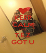 KEEP CALM CUZ T.E.Z GOT U - Personalised Poster A4 size