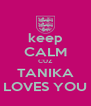keep CALM CUZ TANIKA LOVES YOU - Personalised Poster A4 size