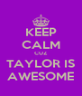 KEEP CALM CUZ TAYLOR IS AWESOME - Personalised Poster A4 size