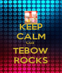 KEEP CALM Cuz  TEBOW ROCKS - Personalised Poster A4 size