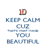 KEEP CALM CUZ  THAT'S WHAT MAKES  YOU BEAUTIFUL - Personalised Poster A4 size