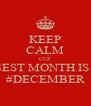 KEEP CALM CUZ THE BEST MONTH IS HERE #DECEMBER - Personalised Poster A4 size
