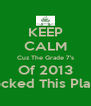 KEEP CALM Cuz The Grade 7's Of 2013 Rocked This Place - Personalised Poster A4 size