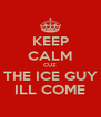 KEEP CALM CUZ THE ICE GUY ILL COME - Personalised Poster A4 size