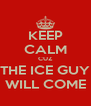 KEEP CALM CUZ THE ICE GUY WILL COME - Personalised Poster A4 size