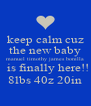 keep calm cuz the new baby manuel timothy james bonilla   is finally here!! 8lbs 40z 20in - Personalised Poster A4 size
