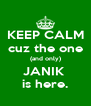 KEEP CALM cuz the one (and only) JANIK  is here. - Personalised Poster A4 size