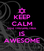 KEEP CALM CUZ THEGIRLTREE IS AWESOME - Personalised Poster A4 size